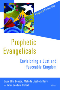 Prophetic Evangelicals: Envisioning a Just and Peaceable Kingdom