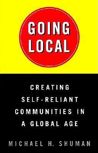 Going Local: Creating Self-Reliant Communites in a Global Age